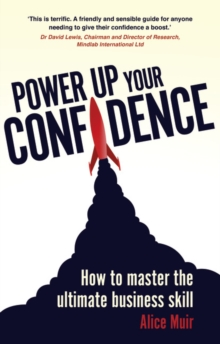 Power Up Your Confidence : How to Master the Ultimate Business Skill, Paperback Book