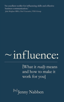 Influence : What it Really Means and How to Make it Work for You, Paperback Book