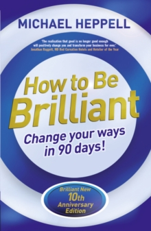 How to be Brilliant : Change your ways in 90 days!, Paperback Book
