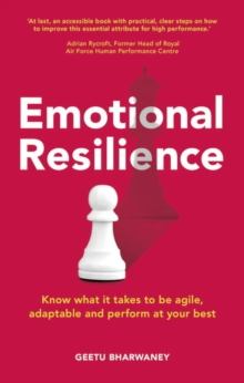 Emotional Resilience : Know What it Takes to be Agile, Adaptable and Perform at Your Best, Paperback Book