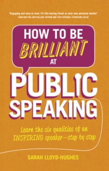 How to be Brilliant at Public Speaking : Learn the Six Qualities of an Inspiring Speaker - Step by Step, Paperback Book