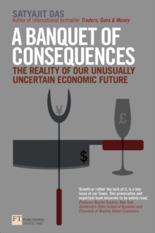 A Banquet of Consequences : The Reality of Our Unusually Uncertain Economic Future, Paperback Book