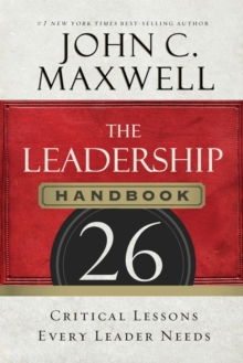 The Leadership Handbook : 26 Critical Lessons Every Leader Needs, Paperback Book