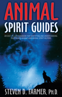 Animal Spirit Guides : An Easy-To-Use Handbook For Identifying And Understanding Your Power Animals And Animal Spirit Helpers, Paperback Book