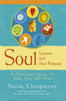 Soul Lessons and Soul Purpose : A Channelled Guide to Why You are Here, Paperback Book