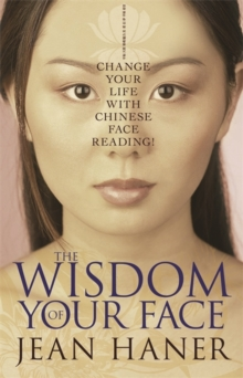 The Wisdom Of Your Face : Change Your Life With Chinese Face Reading!, Paperback Book