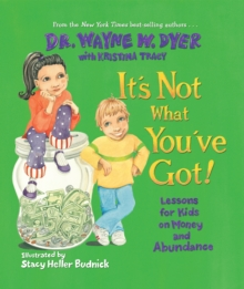 It's Not What You've Got! : Lessons for Kids on Money and Abundance, Hardback Book