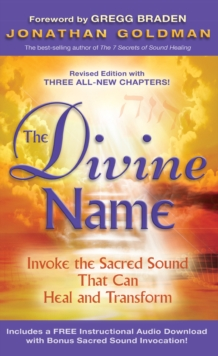 The Divine Name : Invoke the Sacred Sound That Can Heal and Transform, Paperback Book