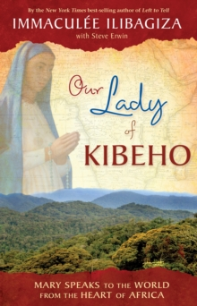 Our Lady Of Kibeho : Mary Speaks to the World from the Heart of Africa, Paperback Book