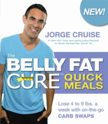 The Belly Fat Cure (TM) Quick Meals : Lose 4 to 9 lbs. a week with on-the-go Carb Swaps (TM), Paperback Book