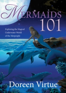 Mermaids 101 : Exploring the Magical Underwater World of the Merpeople, Hardback Book