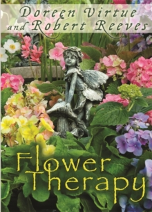 Flower Therapy : Welcome the Angels of Nature into Your Life, Paperback Book