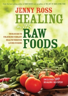 Healing with Raw Foods : Your Guide to Unlocking Vibrant Health Through Living Cuisine, Paperback Book