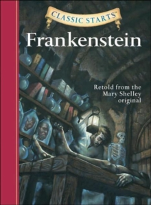 Classic Starts� : Frankenstein : Retold from the Mary Shelley Original, Hardback Book