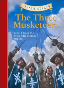 Classic Starts� : The Three Musketeers : Retold from the Alexandre Dumas Original, Hardback Book