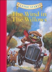 Classic Starts� : The Wind in the Willows : Retold from the Kenneth Grahame Original, Hardback Book