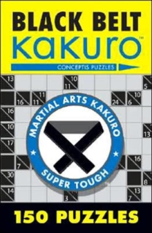 Black Belt Kakuro : 150 Puzzles, Paperback Book