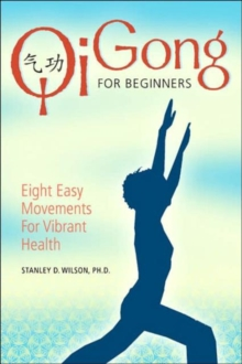Qi Gong for Beginners : Eight Easy Movements for Vibrant Health, Paperback Book