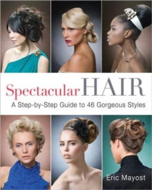 Spectacular Hair : A Step-by-step Guide to 46 Gorgeous Styles, Paperback Book
