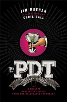 The PDT Cocktail Book : The Complete Bartender's Guide from the Celebrated Speakeasy, Hardback Book