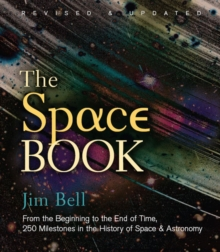 The Space Book : From the Beginning to the End of Time, 250 Milestones in the History of Space & Astronomy, Hardback Book