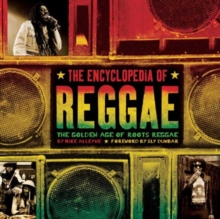 The Encyclopedia of Reggae : The Golden Age of Roots Reggae, Paperback Book