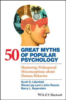 50 Great Myths of Popular Psychology : Shattering Widespread Misconceptions About Human Behavior, Paperback Book