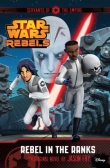 Star Wars Rebels: Servants of the Empire: Rebel in the Ranks, Paperback Book