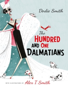 The Hundred and One Dalmatians : with illustrations by Alex T Smith, Hardback Book