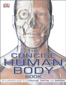 The Concise Human Body Book : An Illustrated Guide to Its Structure, Function and Disorders, Paperback Book
