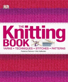 The Knitting Book : Yarns, Techniques, Stitches, Patterns, Hardback Book