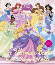 Disney Princess the Ultimate Guide to the Magical Worlds, Hardback Book