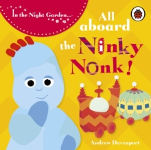 All Aboard the Ninky Nonk : Igglepiggle Story 1, Board book Book
