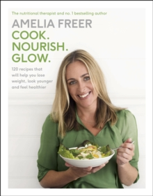 Cook. Nourish. Glow., Hardback Book