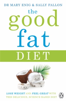 The Good Fat Diet : Lose Weight and Feel Great with the Delicious, Science-Based Coconut Diet, Paperback Book