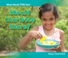Should Charlotte Share? : Being a Good Friend, Paperback Book