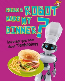 Could a Robot Make My Dinner? : And Other Questions About Technology, Hardback Book