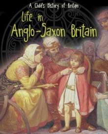 Life in Anglo-Saxon Britain, Hardback Book