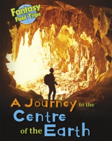 A Journey to the Centre of the Earth : Fantasy Field Trips, Paperback Book