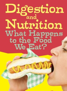 Digestion and Nutrition : What Happens to the Food We Eat?, Paperback Book