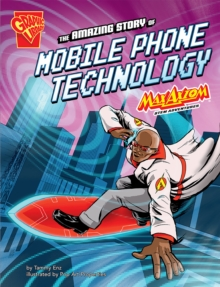 The Amazing Story of Mobile Phone Technology : Max Axiom Stem Adventures, Paperback Book