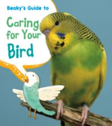 Beaky's Guide to Caring for Your Bird, Paperback Book