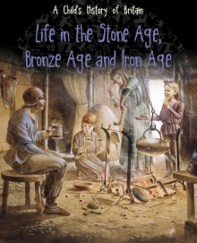 Life in the Stone Age, Bronze Age and Iron Age, Paperback Book
