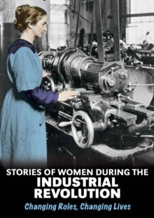 Stories of Women During the Industrial Revolution : Changing Roles, Changing Lives, Paperback Book