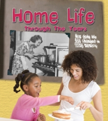 Home Life Through the Years : How Daily Life Has Changed in Living Memory, Paperback Book