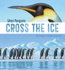 When Penguins Cross the Ice : The Emperor Penguin Migration, Paperback Book