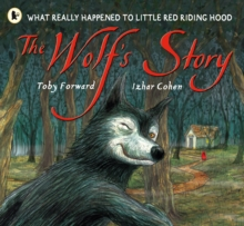 The Wolf's Story : What Really Happened to Little Red Riding Hood, Paperback Book
