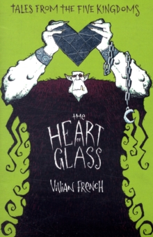 The Heart of Glass : The Third Tale from the Five Kingdoms, Paperback Book