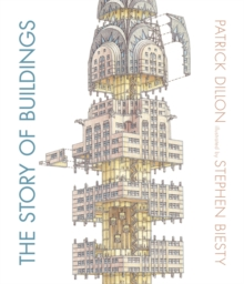 The Story of Buildings : From the Pyramids to the Sydney Opera House and Beyond, Hardback Book