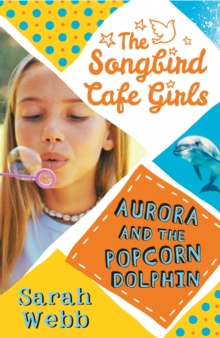 Aurora and the Popcorn Dolphin (The Songbird Cafe Girls 3), Paperback Book